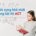 200 từ vựng khó nhất trong bài thi ACT